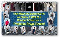 Πάρε μέρος στο Διαγωνισμό, μοιράσου τον με τους φίλους σου και γίνε ο ένας από τους τρεις Νικητές που θα κερδίσουν από ένα T-shirt από τα Premium Royal Denim!