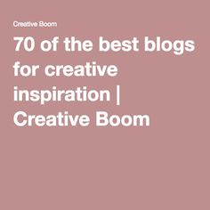 70 of the best blogs for creative inspiration | Creative Boom