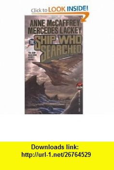 The Ship Who Searched (Baen Science Fiction) (9780671721299) Anne McCaffrey, Mercedes Lackey , ISBN-10: 0671721291  , ISBN-13: 978-0671721299 ,  , tutorials , pdf , ebook , torrent , downloads , rapidshare , filesonic , hotfile , megaupload , fileserve