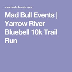 Sunday 7th May.  Mad Bull Events | Yarrow River Bluebell 10k Trail Run