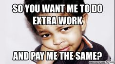 This meme pictures a child questioning the logic behind many factories that require staff to spend overtime hours working without rest, food, sleep and monetary compensation (Peled, 2005).