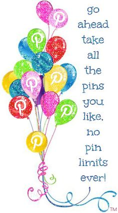 Go ahead take all the pins you like. No pin limits ever!