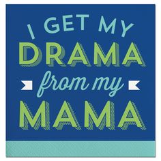 """Napkin- """"I Get The Drama from my Mama"""" Package Beverage Cocktail Napkins Funny Southern Sayings, Southern Quotes, Wedding Cocktail Napkins, St Simons Island, Beverage Napkins, Busy Bee, Fun Cocktails, Cloth Napkins, I Got This"""