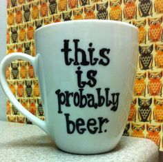 Hey, I found this really awesome Etsy listing at http://www.etsy.com/listing/170851296/this-is-probably-beer-this-is-probably