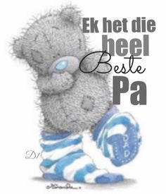 k het die heel beste pa Best Dad Gifts, Gifts For Dad, Dad Quotes, Wisdom Quotes, Afrikaanse Quotes, Goeie More, Bear Pictures, Father's Day Diy, Tatty Teddy