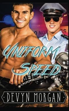 """Uniform Speed by Devyn Morgan. AN OUT-FOR-YOU STORY IN UNIFORM (41,300 words, Uniform Speed, Devyn Morgan). The freedom of a road trip on a new motorbike – especially after getting out of a bad relationship – is the best thing Bryson had felt in a long time. Until a freak accident caused a wipe-out! Good thing Wesley Hirsch, a handsome state trooper who is """"not straight and not out,"""" witnessed it and rushed to help. Bryson can't ride on until he – and his bike – are in decent condition..."""