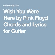 Wish You Were Here by Pink Floyd Chords and Lyrics for Guitar