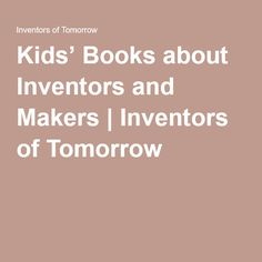 Kids' Books about Inventors and Makers | Inventors of Tomorrow