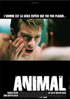 Titre :Animal  Date de sortie :11 Janvier 2006 Réalisateur :Rose Bosch Genre :Thriller Casting :Andreas Wilson, Emma Griffiths Malin, Michael Wincott