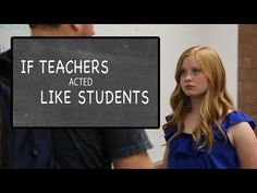 If Teachers Acted Like Students - YouTube- might be good as a first day of school or a reminder at 2nd semester.