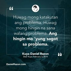 Words of wisdom in having problems. Tagalog Quotes, Bible Encouragement, True Words, Names, Wisdom, Sayings, Lyrics, Shut Up Quotes, Quote