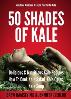 50 Shades Of Kale: Delicious & Nutritious Kale Recipes - How To Cook Kale Salad, Kale Chips, Kale Soup by Drew Ramsey, http://www.amazon.com/gp/product/B009GMNIZ2/ref=cm_sw_r_pi_alp_orlCqb0GYGF0R