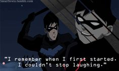 """I remember when I first started. I couldn't stop laughing."" -Nightwing"