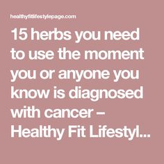15 herbs you need to use the moment you or anyone you know is diagnosed with cancer – Healthy Fit Lifestyle Page