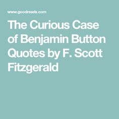The Curious Case of Benjamin Button Quotes by F. Scott Fitzgerald
