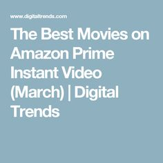 The Best Movies on Amazon Prime Instant Video (March) | Digital Trends