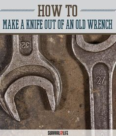 knifemaking tutorial make knife from an old wrench