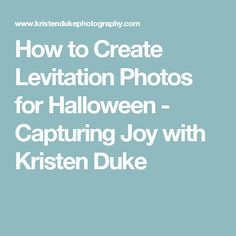 How to Create Levitation Photos for Halloween - Capturing Joy with Kristen Duke