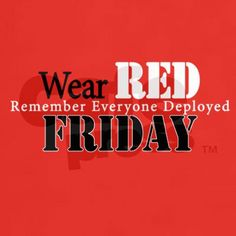 Wear Red on Friday to remember everyone deployed in our military Army | Marines |Navy |Air Force |National Guard