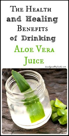 The health and healing benefits of aloe vera juice.