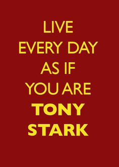 Live Every Day as if You Are TONY STARK