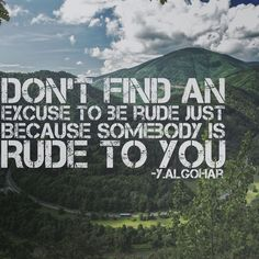 'Don't find an excuse to be rude just because somebody is rude to you.' - Younus…