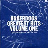 Underdogs - Greatest Bits Volume One (h)