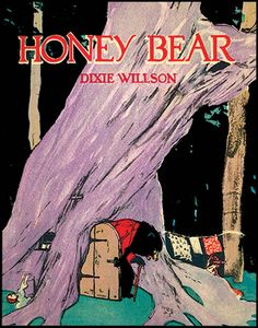 HONEY BEAR (1923, 12th ed.) by Dixie Willson, illustrated by Maginel Wright Enright Barney.