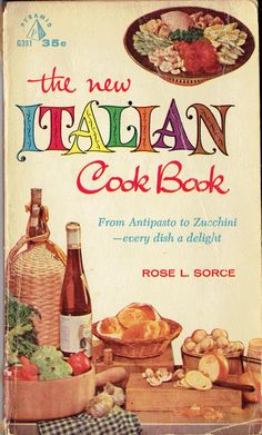 the new Italian Cook Book: From Antipasto to Zucchini - every dish a delight by Rose L. Sorce, 1959.