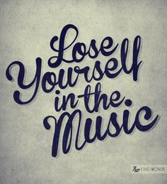 Lose Yourself In The Music