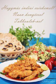 Koskacukor: Hagymás indiai csirkemell, naan kenyérrel és tabbo... Cook Books, Meals, Cooking, Recipes, Food, Koken, Cookery Books, Power Supply Meals, Baking Center