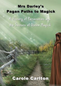 Mrs Darley's Pagan Paths to Magick: A History of persecution and the secrets of Divine Magick  Author: Carole Carlton  Media: Paperback  RRP: £7.99  Publication date: 11 September 2012  ISBN: 978-1-902578-80-4    The fifth in the ever popular 'Mrs Darley' Pagan series of books investigates why the word witch still holds such negative connotations and provides a stark account of the barbaric witch hunts of Europe, Britain and Salem.