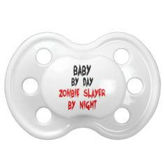 Baby Zombie Slayer Pacifier. Thought of you @Dan Leadbetter