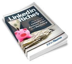 "Get a free copy of the bestselling LinkedIn Book, ""LinkedIn Riches!"" from LinkedIn Trainer and LinkedIn Author John Nemo."