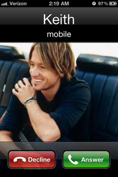 Answer DUH   #Keith #urban callin me again.
