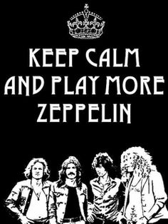 Keep Calm and Play More Zeppelin - Hell Yeah!