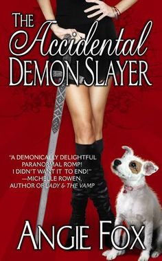 The Accidental Demon Slayer (Demon Slayer #1) by Angie Fox - Finished May 11th.