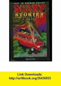 Lost in Horror Valley (Scary Stories for Sleep-Overs) (9781565655225) Allen B. Ury , ISBN-10: 1565655222  , ISBN-13: 978-1565655225 ,  , tutorials , pdf , ebook , torrent , downloads , rapidshare , filesonic , hotfile , megaupload , fileserve
