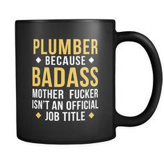 Plumber Plumber because badass mother fucker isn't an official job title 11oz Black Mug