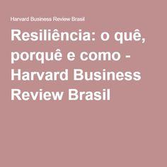 Resiliência: o quê, porquê e como - Harvard Business Review Brasil