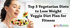 Vegetarian Diets to Lose Weight – Veggie Diet Plan for Fitness