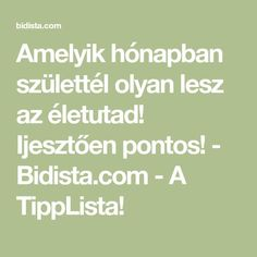 Amelyik hónapban születtél olyan lesz az életutad! Ijesztően pontos! - Bidista.com - A TippLista! Zodiac Signs, Fitness, How To Become, Math Equations, Humor, Health, Mint, Diet Tips, Quick Weight Loss