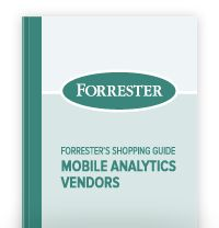 Forrester's Guide to Mobile Analytics Vendors