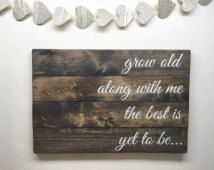 Grow Old Along With Me The Best Is Yet To Be - Wooden Quote Pallet Sign - Love Saying Wall Decor - Wedding Pallet Art - Bedroom Wood Sign