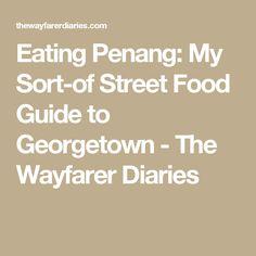 Eating Penang: My Sort-of Street Food Guide to Georgetown - The Wayfarer Diaries