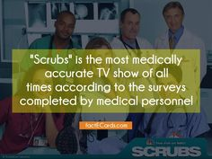 """""""Scrubs"""" is the most medically accurate TV show of all times according to the surveys completed by medical personnel - http://factecards.com/scrubs-most-medically-accurate-tv/"""