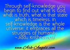 """""""Through self-knowledge you begin to find out what is God, what is truth, what is that state which is timeless. In self-knowledge is the whole universe; it embraces all the struggles of humanity.  ~Jiddu Krishnamurti """"  #lifepath #selfknowledge #inspirational"""