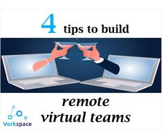4 tips to build remote virtual teams - Vorkspace