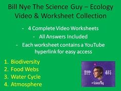 Here is a collection of FOUR Bill Nye The Science Guy Ecology Video Worksheets (includes the answer key) complete with a YouTube video link for each video.  There are worksheets for the following Bill Nye Videos. - Biodiversity - Food Webs - The Water Cycle - Atmosphere