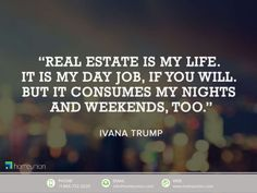 """""""Real estate is my life. It is my day job, if you will. But it consumes my nights And weekends, too. Real Estate Quotes, Real Estate Articles, Real Estate Courses, Ivana Trump, Real Estate Staging, Safe Investments, Colorado Real Estate, Trump Quotes"""